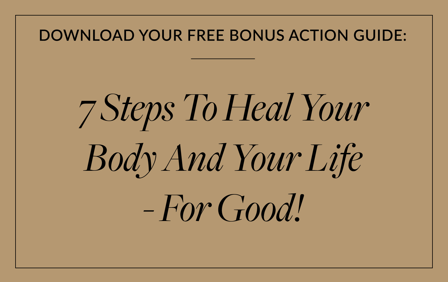 7 Steps To Heal Your Body And Your Life