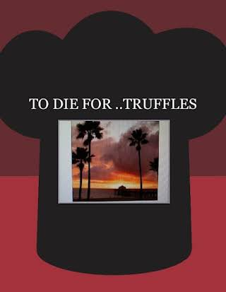 TO DIE FOR ..TRUFFLES