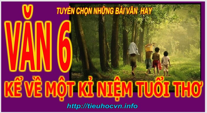 Kể về một kỉ niệm tuổi ấu thơ - Tell about the memories of your childhood