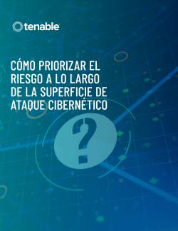 Documento técnico: Cómo priorizar el riesgo a lo largo de la superficie de ataques cibernéticos