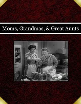 Moms, Grandmas, & Great Aunts