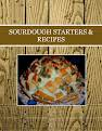 SOURDOUGH  STARTERS & RECIPES