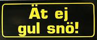 Ät ej gul snö!
