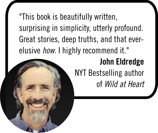 """John Eldredge Endorsement for Odyssey by Justin Camp: """"This book is beautifully written, surprising in simplicity, utterly profound. Great stories, deep truths, and that ever-elusive how. I highly recommend it."""""""
