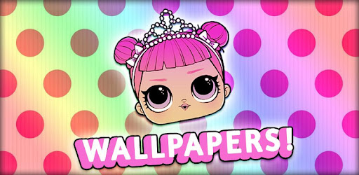 LOL Surprise Wallpapers HD - Cute L.O.L. Dolls App – Apps bei Google Play