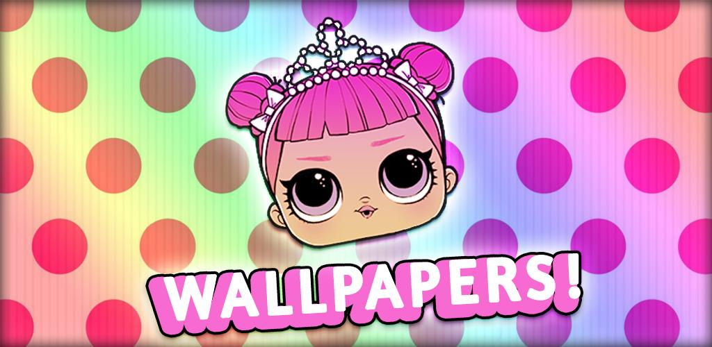 Download LOL Surprise Wallpapers HD - Cute L O L  Dolls App Latest