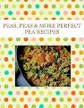 PEAS, PEAS & MORE PERFECT PEA RECIPES