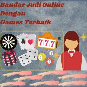 Bandar Judi Online dengan games terbaik