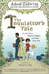 The Inquisitor's Tale: Or, The Three Magical Children and Their - Adam Gidwitz
