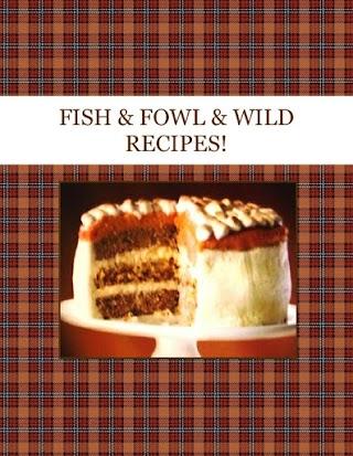 FISH & FOWL & WILD     RECIPES!