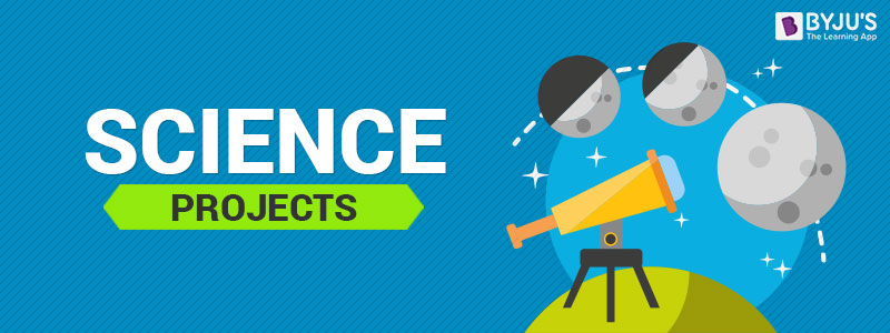 CBSE Science Projects for Class 6 to 10 - BYJU'S