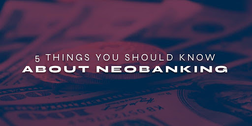 5 Things You Should Know About Neobanking
