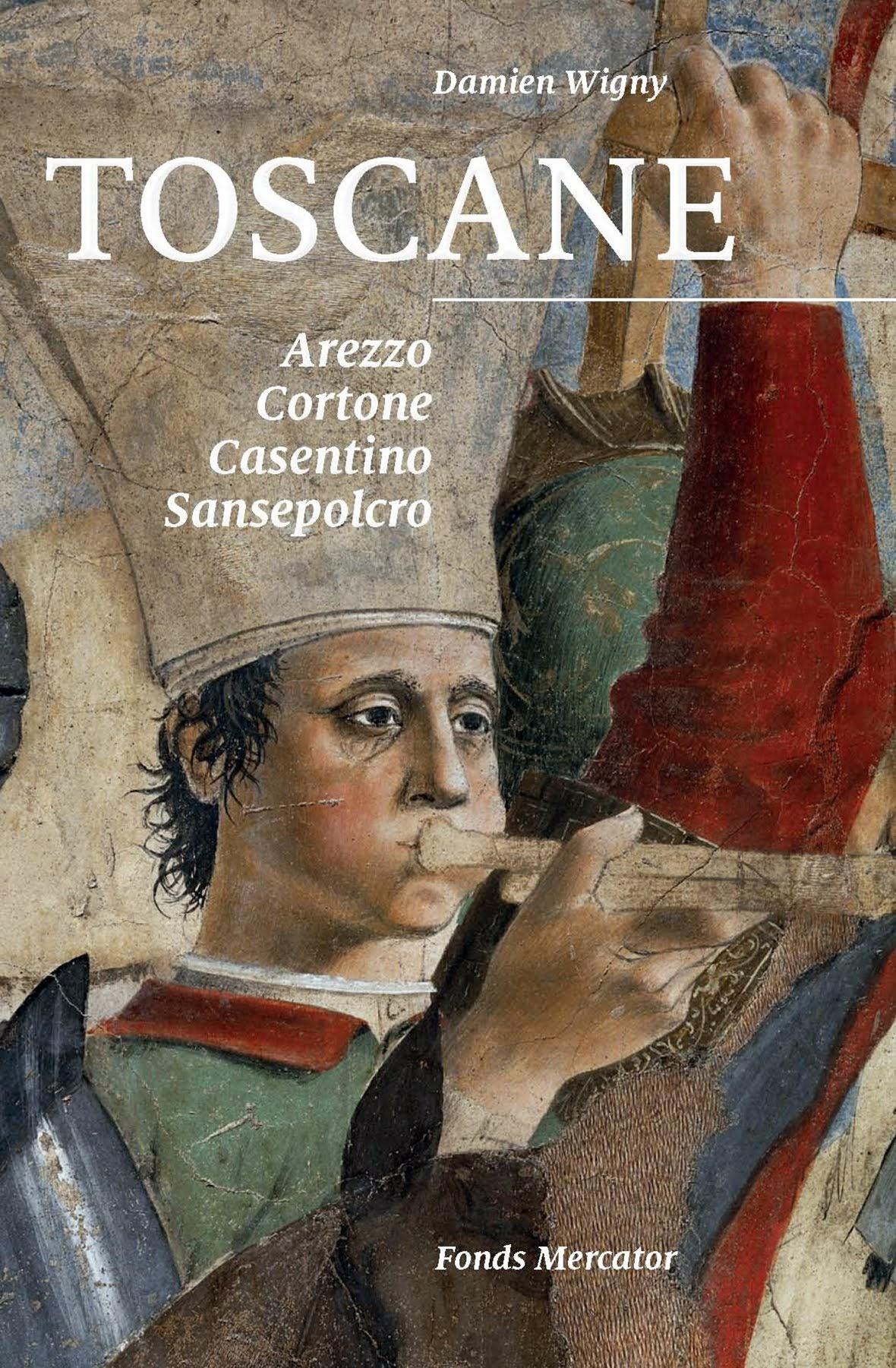 Damien Wigny, Toscane: Arezzo, Cortone, Casentino, Sansepolcro, Scala, Mercatorfonds, 2013
