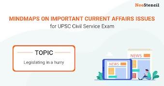 UPSC Current Affairs Issues - Mindmap : Legislating in a hurry
