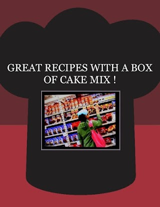GREAT RECIPES WITH A  BOX  OF CAKE MIX !