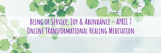 Being of Service, Joy & Abundance | Online Transformational Meditation 7 Apr 2019