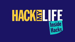 Hack My Life: Inside Hacks thumbnail