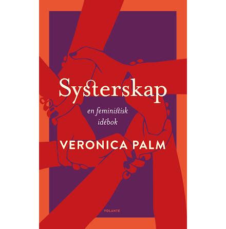 Systerskap - En feministisk idébok av Veronica Palm
