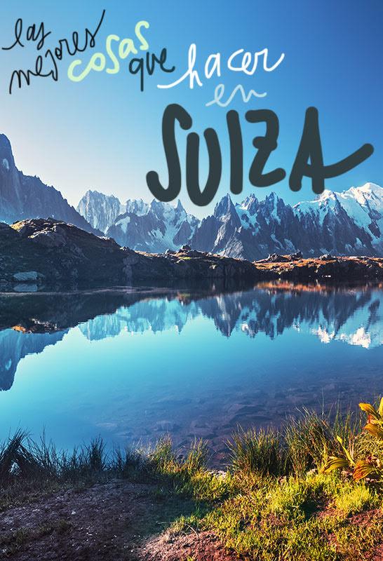 mejores cosas que ver y hacer en Suiza