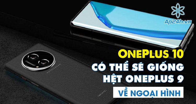OnePlus 10 có thể là phiên bản sinh đôi với OnePlus 9