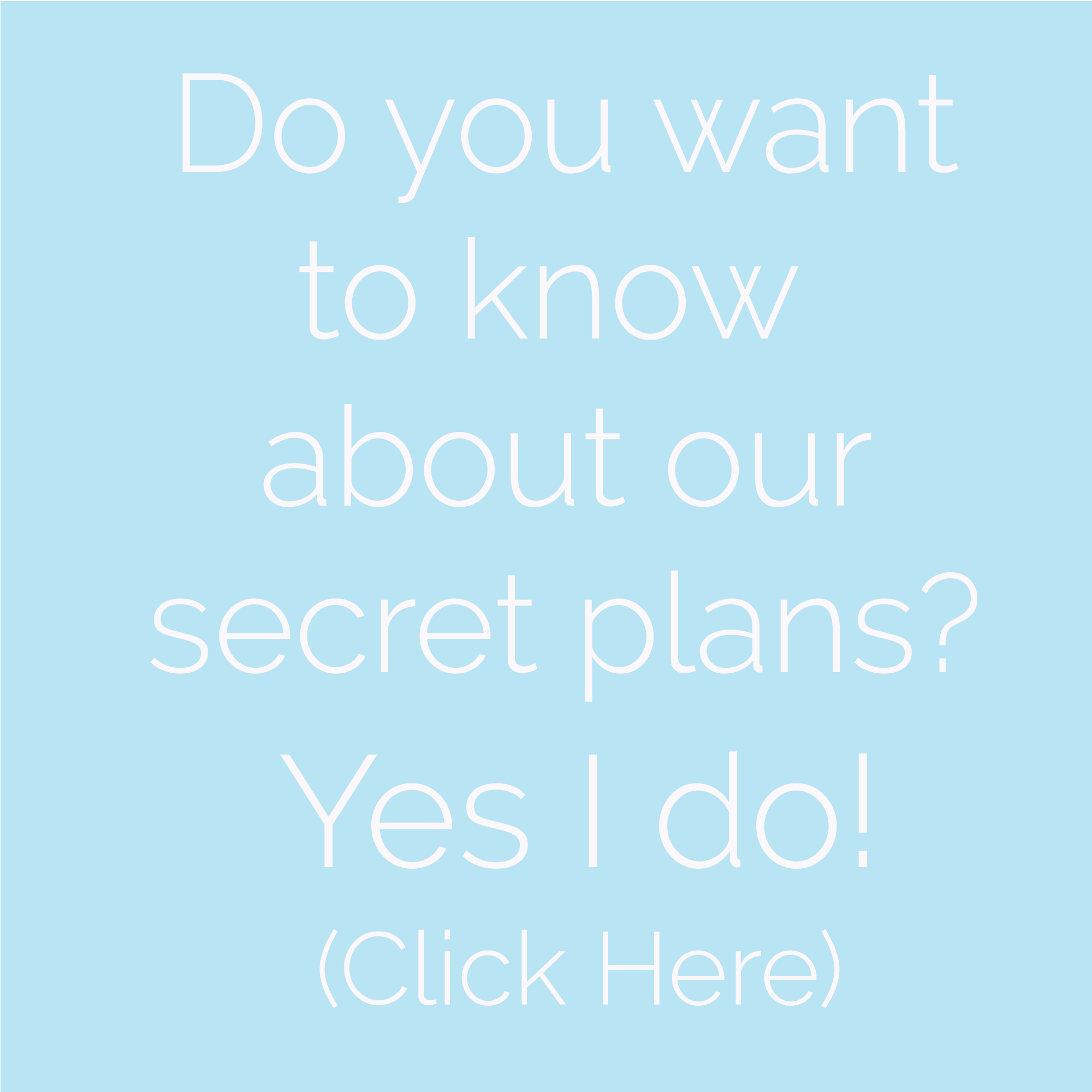 click to hear our plans