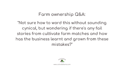 Not sure how to word this without sounding cynical, but wondering if there's any fail stories from cultivate farm matches and how has the business learnt and grown from these mistakes?