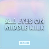 All Eyes On Middle Milk