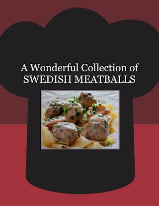 A Wonderful Collection of SWEDISH MEATBALLS