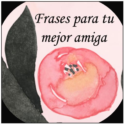 Frases Bonitas Para Tu Mejor Amiga Aplikacje W Google Play
