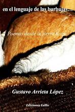 Photo: en el lenguaje de las burbujas. Poemas desde la sierra Kogui  Gustavo Arrieta López  Ediciones Exilio. Impresa, Agosto 2010. Edición virtual NTC ..., Enero 11, 2011. 78 páginas http://ntc-libros-de-poesia.blogspot.com/2011_01_11_archive.html