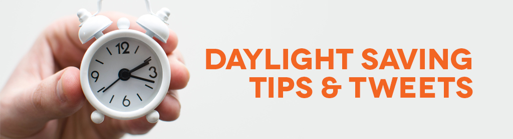 Daylight Saving Tips & Tweets