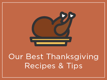 Our Best Thanksgiving Recipes & Tips