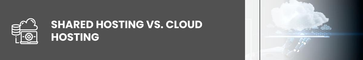 Shared Hosting vs. Cloud Hosting