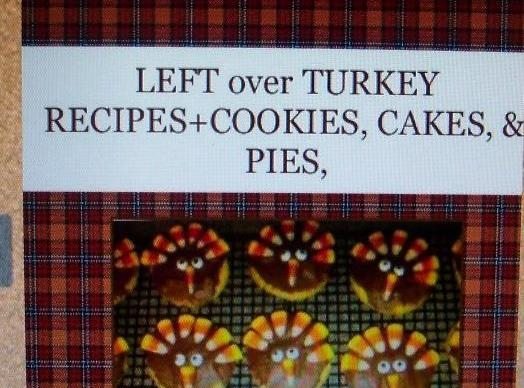 13 MORE vWONDERFUL ... left-over turkey recipes... in a see a cookbook I composed ...