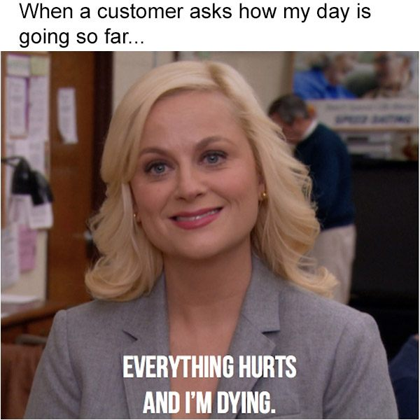 Custom service agent complaining how everything hurts and she's dying