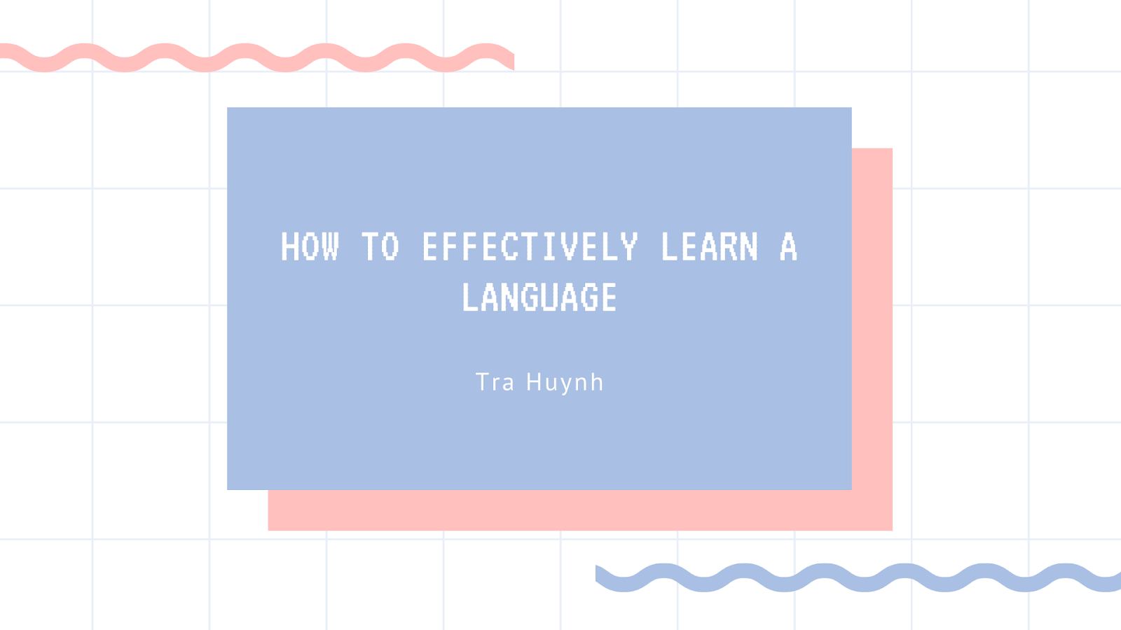 creative title card that reads: How to Effectively Learn a Language by Tra Huynh
