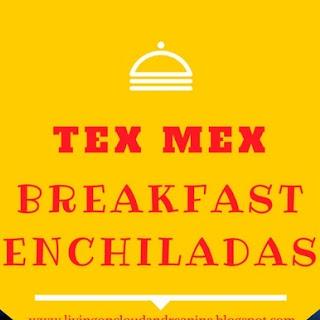 TEX MEX BREAKFAST ENCHILADAS.