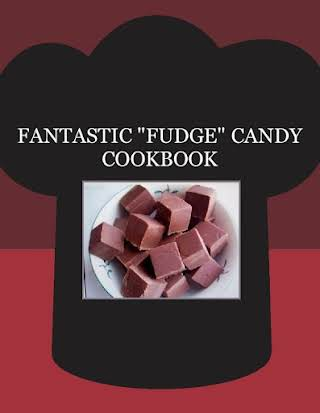 "FANTASTIC ""FUDGE"" CANDY COOKBOOK"