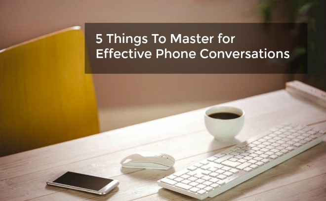 5 things to master for effective phone conversations