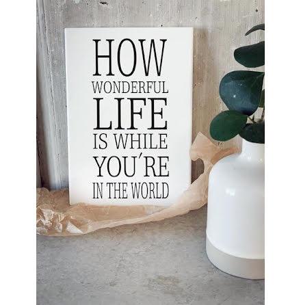 Trätavla - How wonderful life is