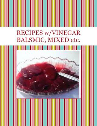 RECIPES w/VINEGAR BALSMIC, MIXED etc.