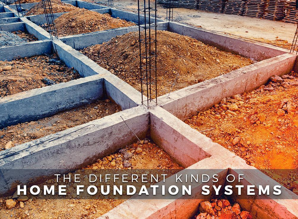 The different kinds of home foundation systems for House foundation systems