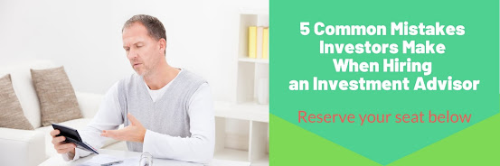 5 Common Mistakes Investors Make When Hiring An Investment Advisor