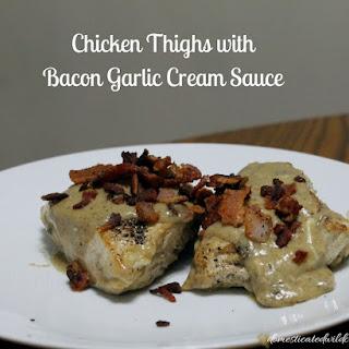 Chicken Thighs with Bacon Garlic Cream Sauce.