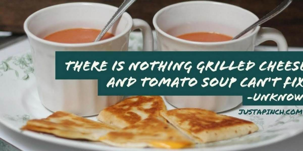 """There is nothing grilled cheese and tomato soup can't fix."""