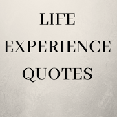 LIFE EXPERIENCE QUOTES