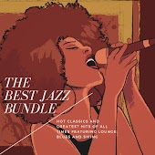 The Best Jazz Bundle - Hot Classics And Greatest Hits Of All Times Featuring Lounge, Blues And Swing