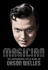 Magician: The Astonishing Life & Work of Orson Welles