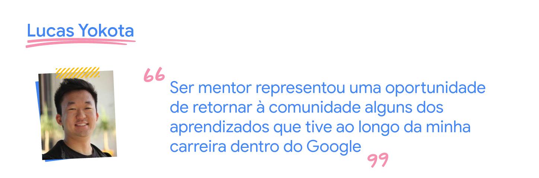 Ser mentor é uma oportunidade de retornar à comunidade os aprendizados que tive no Google.