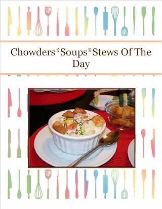 Chowders*Soups*Stews Of The Day